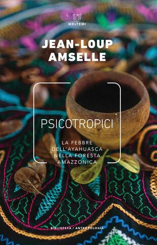 copertina Psicotropici. La febbre dell'ayahuasca nella foresta amazzonica