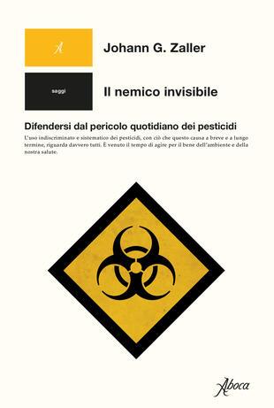 copertina Il nemico invisibile. Difendersi dal pericolo quotidiano dei pesticidi