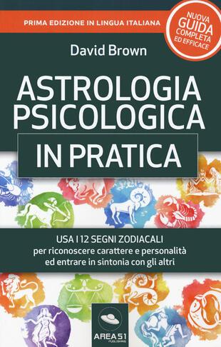 copertina Astrologia psicologica in pratica. Usa i 12 segni zodiacali per riconoscere carattere e personalità ed entrare in sintonia con gli altri