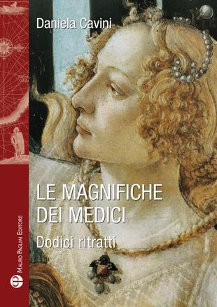 copertina Le magnifiche dei Medici. Dodici ritratti di donne straordinarie