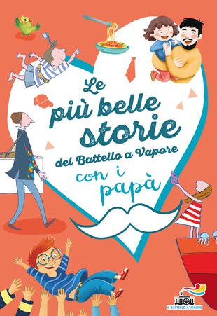 copertina Le più belle storie del Battello a Vapore con i papà. Ediz. a colori