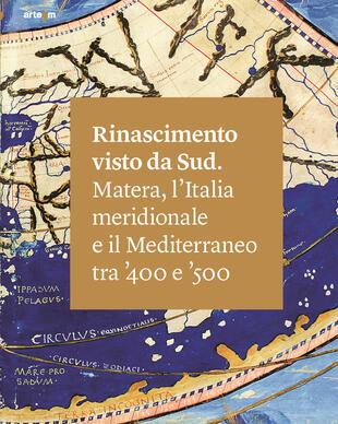 copertina Rinascimento visto da Sud. Matera, l'Italia Meridionale e il Mediterraneo tra '400 e '500. Ediz. illustrata