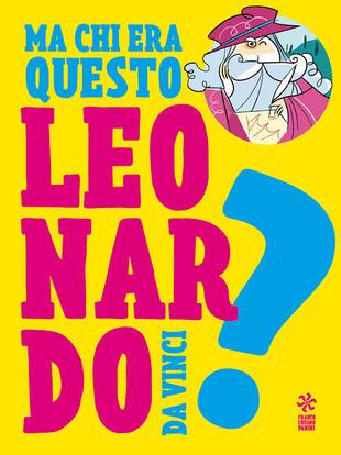copertina Ma chi era questo Leonardo da Vinci?