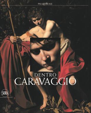 copertina Dentro Caravaggio. Ediz. a colori. Con e-book