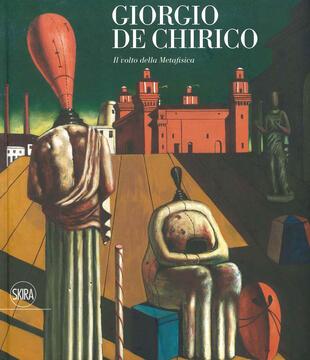 copertina Giorgio De Chirico. Il volto della metafisica. Ediz. illustrata