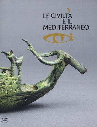 copertina Le civiltà e il Mediterraneo. Ediz. illustrata