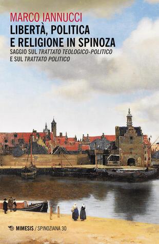 copertina Libertà politica e religione in Spinoza. Saggio sul «Trattato teologico-politico» e sul «Trattato politico»