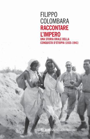 copertina Raccontare l'impero. Una storia orale della conquista d'Etiopia (1935-1941)