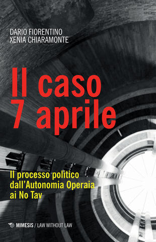 copertina Il caso 7 aprile. Il processo politico dall'Autonomia Operaia ai No Tav