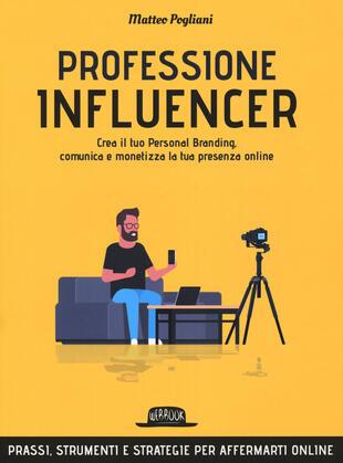 copertina Professione influencer. Crea il tuo Personal Branding, comunica e monetizza la tua presenza online