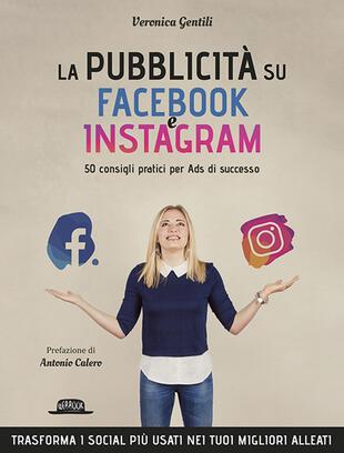 copertina La pubblicità su Facebook e Instagram. 50 consigli pratici per Ads di successo