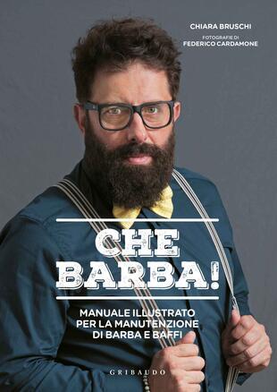 copertina Che barba! Manuale illustrato per la manutenzione di barba e baffi