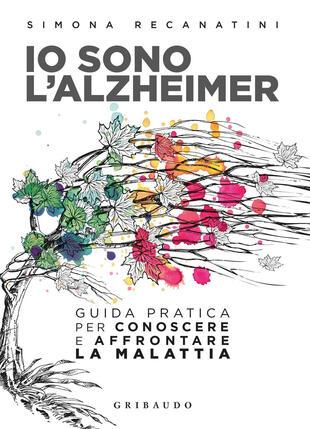 copertina Io sono l'Alzheimer. Guida pratica per conoscere e affrontare la malattia