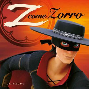 copertina Z come Zorro. Zorro la leggenda. Ediz. a colori. Con gadget