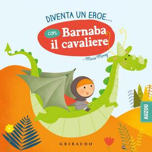 copertina Diventa un eroe... con Barnaba il cavaliere. Ediz. a colori