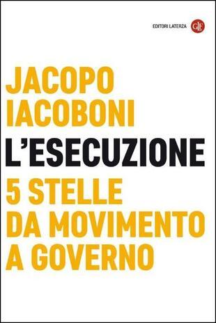 copertina L' esecuzione. 5 Stelle da Movimento a governo