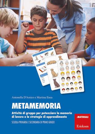 copertina Metamemoria. Attività di gruppo per potenziare la memoria di lavoro e le strategie di apprendimento