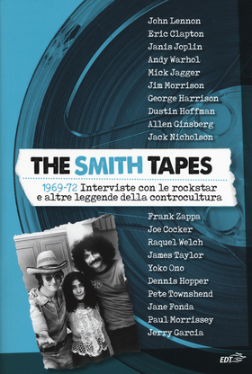 The Smith tapes. 1969-72. Interviste con le rockstar e altre leggende della controcultura