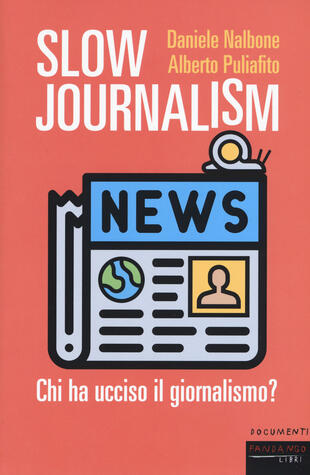 copertina Slow journalism. Chi ha ucciso il giornalismo?