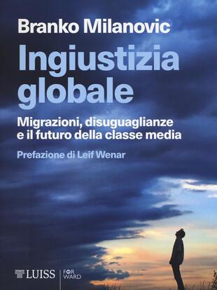 copertina Ingiustizia globale. Migrazioni, disuguaglianze e il futuro della classe media