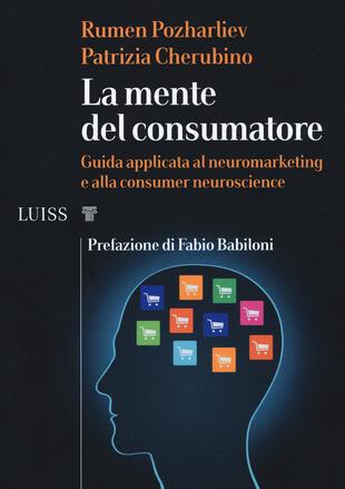 copertina La mente del consumatore. Guida applicata al neuromarketing e alla consumer neuroscience