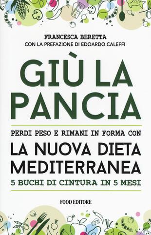 copertina Giù la pancia. Perdi peso e rimani in forma con la nuova dieta mediterranea 5 buchi di cintura in 5 mesi