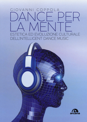 Dance per la mente. Estetica ed evoluzione culturale dell'intelligence dance music