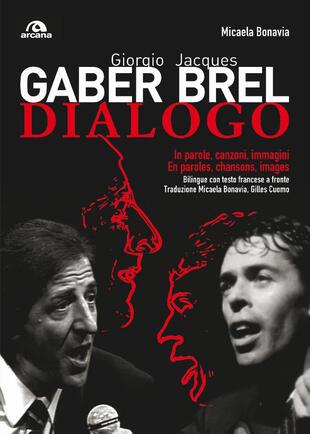 copertina Giorgio Gaber-Jacques Brel. Dialogo. In parole, canzoni e immagini. Testo francese a fronte