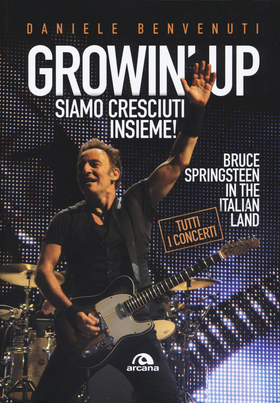 Growin' up. Siamo cresciuti insieme. Bruce Springsteen in the Italian land