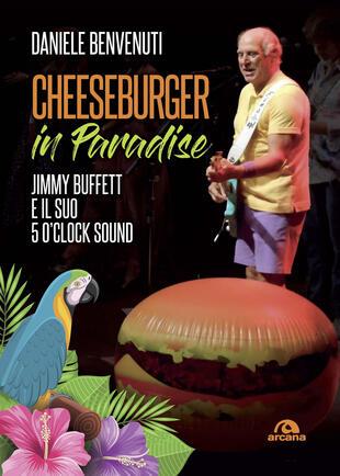 copertina Cheeseburger in paradise. Jimmy Buffett e il suo 5 o'clock sound