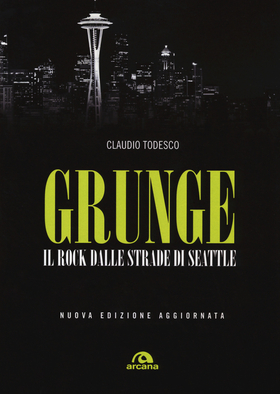 Grunge. Il rock dalle strade di Seattle