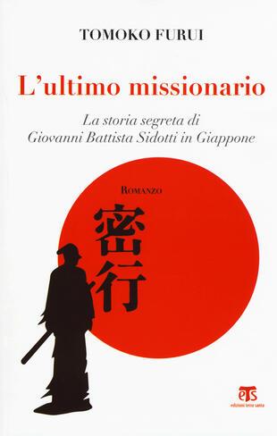 copertina L' ultimo missionario. La storia segreta di Giovanni Battista Sidotti in Giappone
