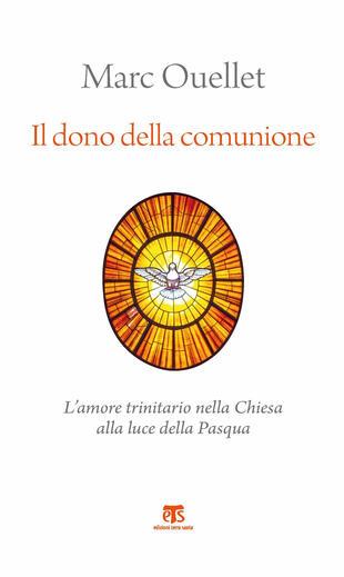 copertina Il dono della comunione. L'amore trinitario nella Chiesa alla luce della Pasqua