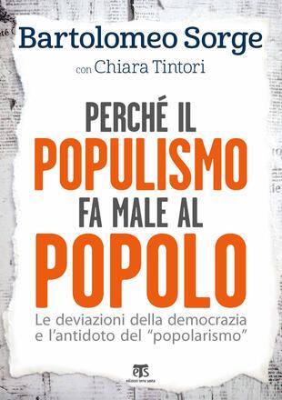 copertina Perché il populismo fa male al popolo. Le deviazioni della democrazia e l'antidoto del «popolarismo»