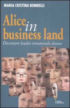 Alice in business land. Diventare leader rimanendo donne