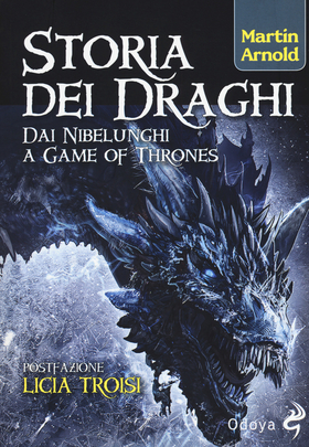 Storia dei draghi. Dai Nibelunghi a Game of Thrones