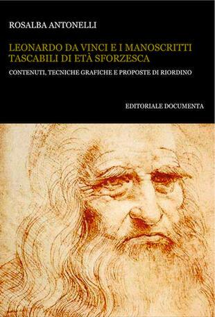 copertina Leonardo da Vinci e i manoscritti tascabili di età sforzesca. Contenuti, tecniche grafiche e proposte di riordino