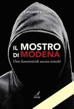 copertina Il Mostro di Modena. Otto femminicidi ancora irrisolti