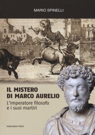 copertina Il mistero di Marco Aurelio. L'imperatore filosofo e i suoi martiri