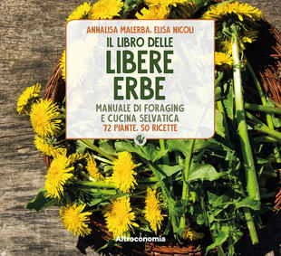 copertina Il libro delle libere erbe. Manuale di foraging e cucina selvatica. 72 piante, 50 ricette