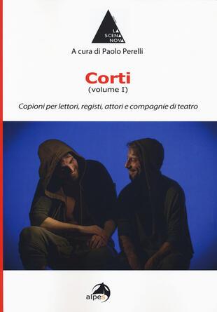 copertina Corti. Vol. 1: Copioni per lettori, registi, attori e compagnie di teatro