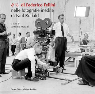 copertina 8 ½ di Federico Fellini. Nelle fotografie inedite di Paul Ronald