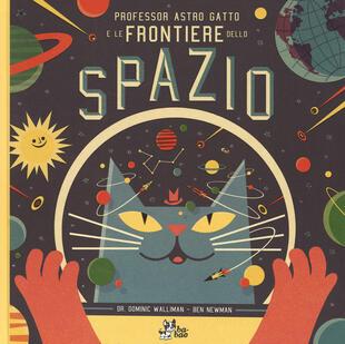 copertina Professor Astro Gatto e le frontiere dello spazio. Ediz. illustrata