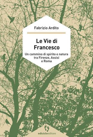 copertina Le vie di Francesco. Un cammino di spirito e natura tra Firenze, Assisi e Roma