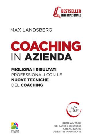 copertina Coaching in azienda. Migliora i risultati professionali con le nuove tecniche del coaching