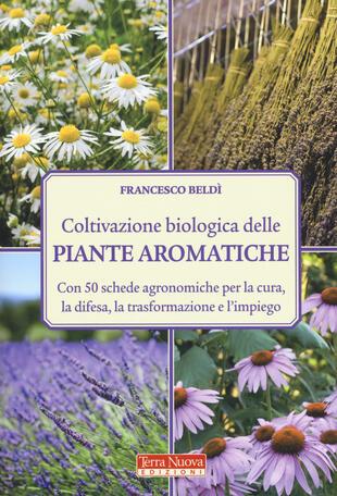 copertina Coltivazione biologica delle piante aromatiche. Con 50 schede agronomiche per la cura, la difesa, la trasformazione e l'impiego