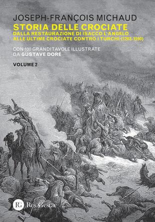 copertina Storia delle crociate. Vol. 2: Dalla restaurazione di Isacco l'Angelo alle ultime crociate contro i turchi (1203-1590)