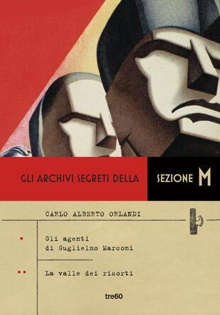 copertina Gli archivi segreti della Sezione M. Gli agenti di Guglielmo Marconi - La valle dei risorti