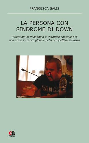copertina La persona con sindrome di Down. Riflessione di pedagogia e didattica speciale per una presa in carico globale nella prospettiva inclusiva