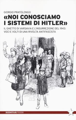 copertina «Noi conosciamo i sistemi di Hitler». Il ghetto di Varsavia e l'insurrezione del 1943: voci e volti di una rivolta antifascista